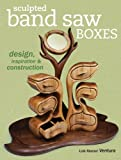 Sculpted Band Saw Boxes: Design, Inspiration & Construction (Popular Woodworking)