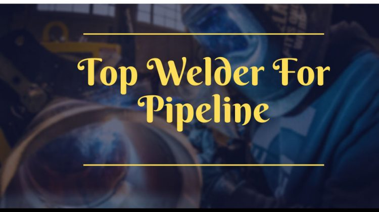 Best Welder For Pipeline